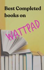 100 Best Completed Books on Wattpad by Ijustwanttoseeyou