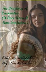 The Prophecy of Cassandra (A Once Upon A Time Fanfiction) by tbhMiranda