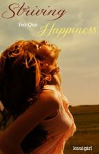 Striving For Our Happiness (On Hold) by kauigirl