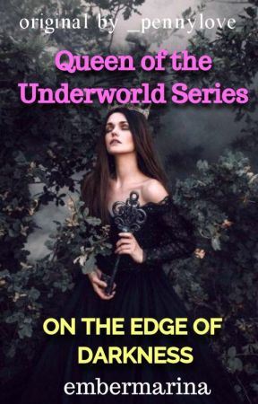 On the Edge of Darkness  / QueenOfTheUnderworldSeries by embermarina