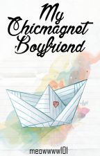 My ChicMagnet Boyfriend(Completed) by meowwww101