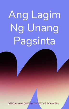 Ang Lagim ng Unang Pagsinta (The Horrors of First Love) by RomancePH
