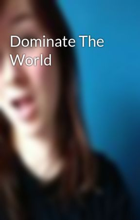 Dominate The World by HelenaGrattan