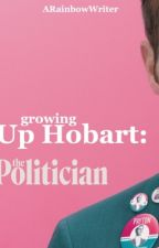 Growing Up Hobart: the Politician by ARainbowWriter