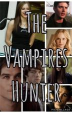 The Vampires Hunter ~ Supernatural and The Vampire Diaries by Shelby_Salvatore