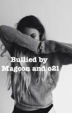 Bullied by magcon and o2l (book 1 of the series) by nataliegodinez_