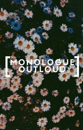 MONOLOGUEOUTLOUD by elleniasx