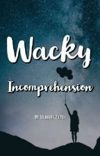 Wacky Incomprehension™  by Silmarilz1701