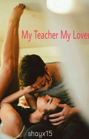 My Teacher My Lover |COMPLETED| by Shayx15