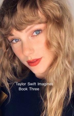 Taylor Swift Imagines book three (gxg) by gayforddlovato