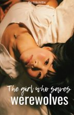 The girl who saves werewolves by TillieMillie