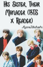 His Sister, Their Manager (BTS x Reader) by AyanoTakahashi