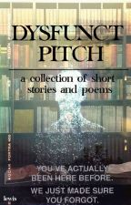 DYSFUNCT PITCH : a collection of short stories and poems by Knnown