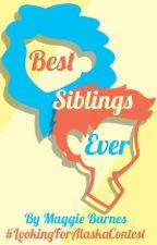 Best Siblings Forever - #LookingForAlaskaContest by Maggie-Barnes