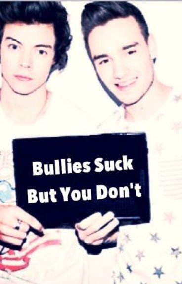 Bullies Suck But You Don't ( A One Direction Fan fiction ) by MeLuvNiall