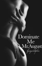 Dominate Me Mr.August by Roycestopher