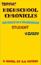 Highschool Chronicles: The Trials Of A Troublesome Student by ThundaTeen