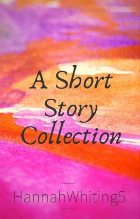 A Short Story Collection by HannahWhiting5