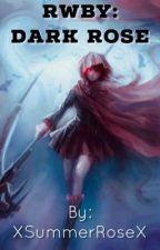 RWBY: Dark Rose by XSummerRoseX