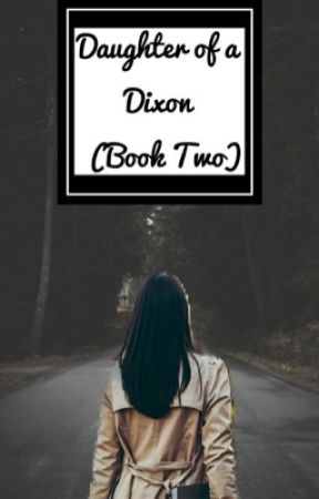 Daughter of a Dixon {Book Two} by dumbooctopus03