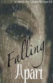 Falling Apart - Copyright © 2011 by quietwriter18