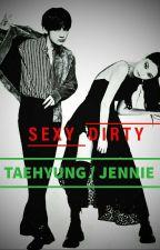 SEXY DIRTY [TAENIE] ✔  BOOK 1  by mochimomy