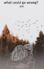 what could go wrong? | bellarke by bxlrke