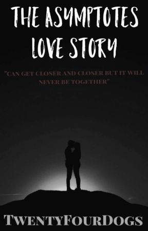 The Asymptotes Love Story (on-hold)  by TwentyFourDogs