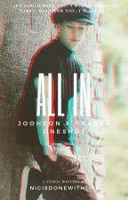 All In (Jooheon x Reader Oneshot) by nicisdonewithlife