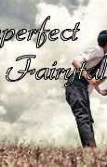 Imperfect Fairytale (One Shot) by LoveYellowPrincess