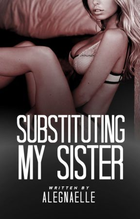 Substituting My Sister by alegnaelle