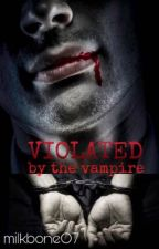 Violated By The Vampire by MilkboneO7