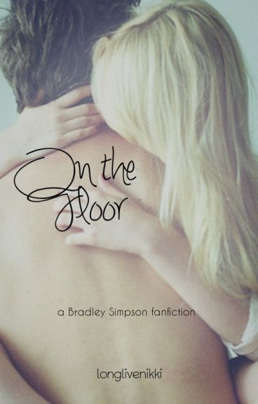On The Floor [Bradley Simpson Fanfiction]