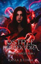 Ostrze Protektora [BOOK ONE] by KatieBrillare