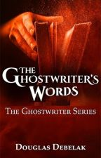 The Ghostwriter's Words by DouglasDebelakAuthor