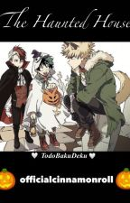 The Haunted House {TodoBakuDeku} by OfficialCinnamonRoll