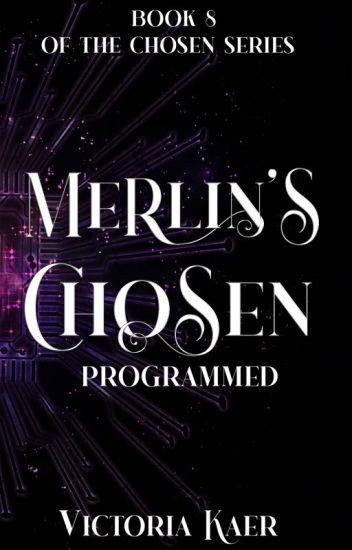 ©Merlin's Chosen Book 8 Programmed *published work*