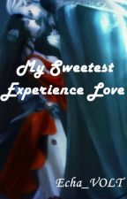 My Sweetest Experience Love by Echa_VOLT