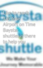 Like to reach Jan Jose Airport on Time Baystar shuttles is there to help you by HarryDillon
