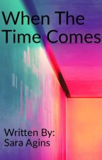 When The Time Comes by saraagins
