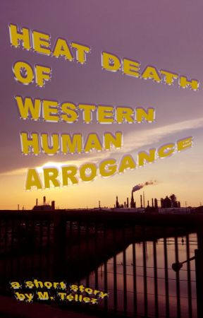 Heat Death of Western Human Arrogance by cyborgmemoirs
