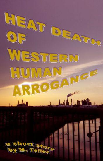 Heat Death of Western Human Arrogance