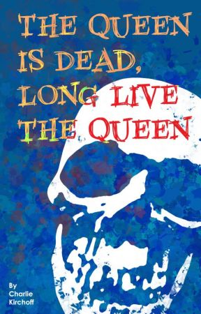 The Queen is Dead, Long Live the Queen by CharlieKirchoff