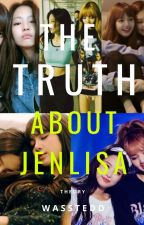 The Truth about Jenlisa. by wasted-pass