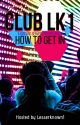 Club LK1: How to Get In by lesserknown1
