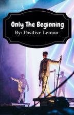Only The Beginning  by positivelemon