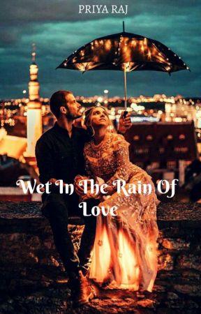 Wet In The Rain Of Love (on going)  by PriyaRaj626