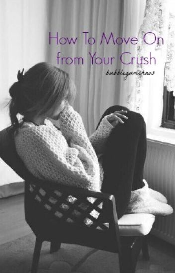 How To Move On From Your Crush.