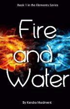 Fire and Water (book 1) by KendraMaidment