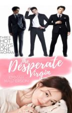 The Desperate Virgin (NOW ON-GOING!!!) by LouisseAndrea